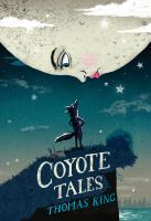 Coyote Tales / [by] Thomas King ; Illustrations by Byron Eggenschwiler