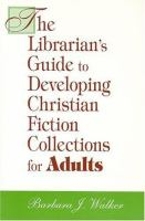 The Librarian's Guide to Developing Christian Fiction Collections for Adults