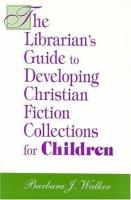 The Librarian's Guide to Developing Christian Fiction Collections for Children