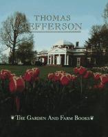 The Garden and Farm Books of Thomas Jefferson