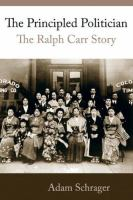 The principled politician : the Ralph Carr story