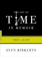 The Art of Time in Memoir : Then, Again