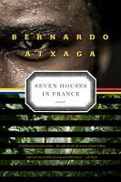 Seven Houses in France /cBernardo Atxaga ; Translated From the Spanish by Margaret Jull Costa