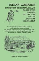 Indian Warfare in Western Pennsylvania and North West Virginia at the Time of the American Revolution