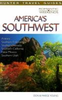 America's Southwest: Arizona, Southern Colorado, Southern Nevada, Southern California, New Mexico, Southern Utah (Romantic Weekends)