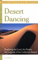 Desert Dancing: Exploring the Land, the People, the Legends of the California Deserts (Hunter Travel Guides)