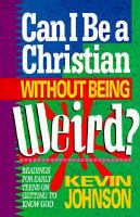 Can I Be A Christian Without Being Wierd?