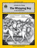 A Guide for Using The Whipping Boy in the Classroom Based on the Novel Written by Sid Fleishman