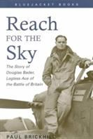 Reach for the sky : the story of Douglas Bader, legless ace of the Battle of Britain