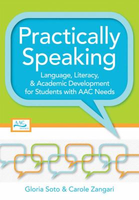 Practically speaking : language, literacy, and academic development for students with AAC needs