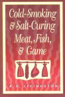 Cold-smoking & Salt-curing Meat, Fish, and Game