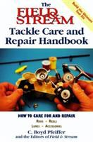 The Field & Stream Tackle Care and Repair Handbook
