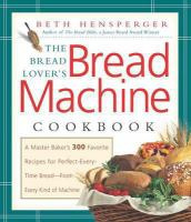 The Bread Lover's Bread Maching Cookbook