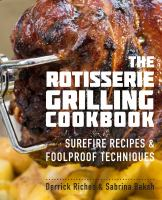 The rotisserie grilling cookbook : surefire recipes & foolproof techniques