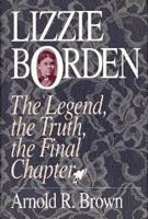 Lizzie Borden : the legend, the truth, the final chapter