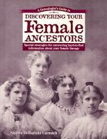A Genealogist's Guide to Discovering your Female Ancestors