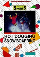 Hot Dogging and Snow Boarding