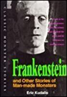 Frankenstein and Other Stories of Man-made Monsters