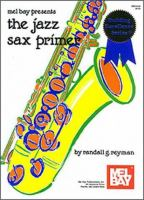 Mel Bay Presents The Jazz Sax Primer