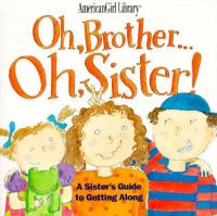 Oh, Brother... Oh, Sister! : A Sister's Guide to Getting Along