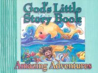 God's Little Story Book of Amazing Adventures