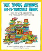 The Young Author's Do It Yourself Book: How To Write, Illustrate, And Produce Your Own Book