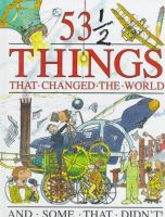 53 1/2 Things That Changed the World and Some That Didn't