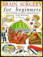 Brain Surgery for Beginners and Other Major Operations for Minors