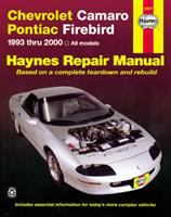 Chevrolet Camaro and Pontiac Firebird Automotive Repair Manual [1993 Thru 2002, All Models]