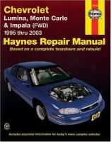 Chevrolet Lumina, Monte Carlo and Front-wheel Drive Impala Automotive Repair Manual [1995 Thru 2003]