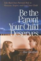 Be the Parent your Child Deserves