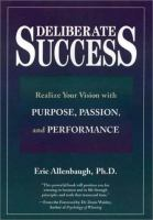 Deliberate Success: Realize Your Vision With Purpose, Passion, and Performance