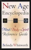 New Age Encyclopedia: A Mind, Body, Spirit Reference Guide
