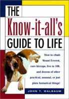 The Know-it-all's Guide to Life