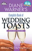 "Diane Warner's complete book of wedding toasts : hundreds of ways to say ""congratulations!"""