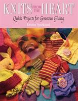 Knits From the Heart: Quick Projects for Generous Giving