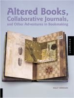 Altered Books, Collaborative Journals, and Other Adventures in Bookmaking