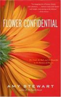Flower confidential : the good, the bad, and the beautiful in the business of flowers