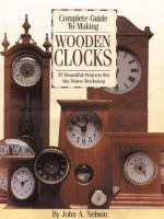 The Complete Guide to Making Wooden Clocks