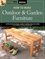How to make outdoor & garden furniture : instructions for tables, chairs, planters, trellises & more