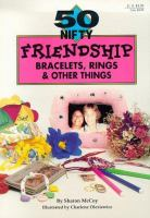 50 Nifty Friendship Bracelets, Rings & Other Things
