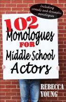 102 Monologues for Middle School Actors