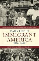 Daily Life in Immigrant America, 1870-1920