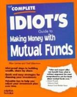 The Complete Idiot's Guide to Making Money With Mutual Funds