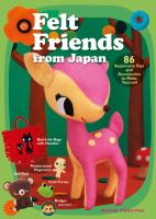 Felt friends from Japan : 86 super-cute toys and accessories to make yourself