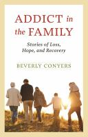 Addict In The Family : Stories Of Loss, Hope, And Recovery