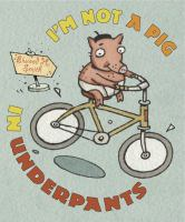 I'm Not A Pig in Underpants