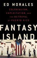 Fantasy Island: Colonialism, Exploitation, and the Betrayal of Puerto Rico