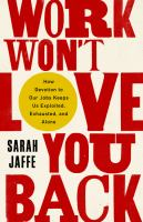 Work won%27t love you back : how devotion to our jobs keeps us exploited, exhausted, and alone432 pages ; 25 cm