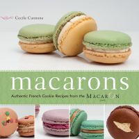 Macarons: Authentic French Cookie Recipes From the MacarOn Café